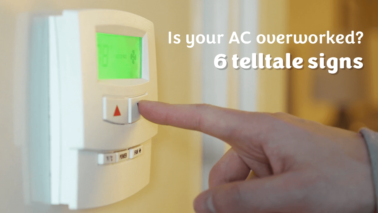 Six tell tale signs you AC is overworked