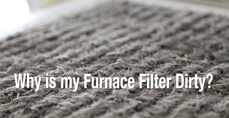 Why is My Furnace Filter Dirty